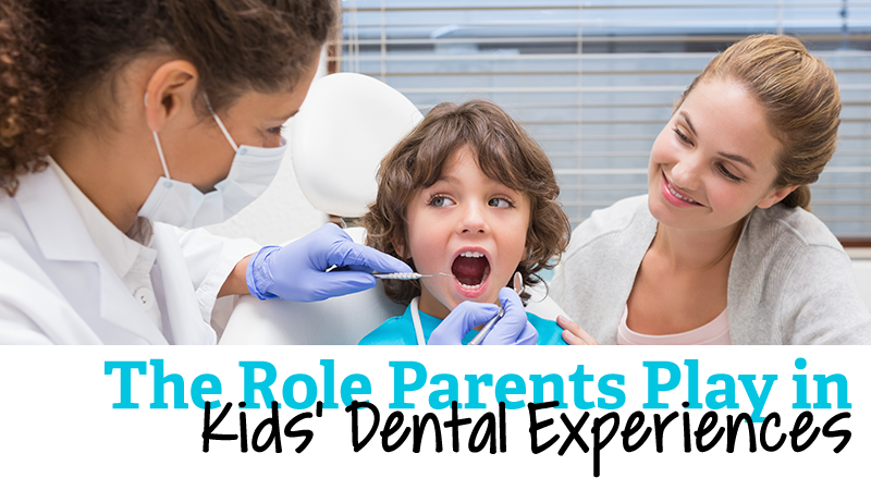 The Role Parents Play in Kids' Dental Experiences
