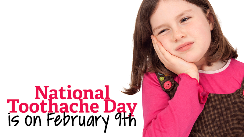 National Toothache Day is on February 9th