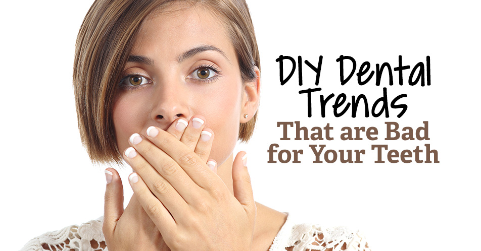 DIY Dental Trends That are Bad for Your Teeth