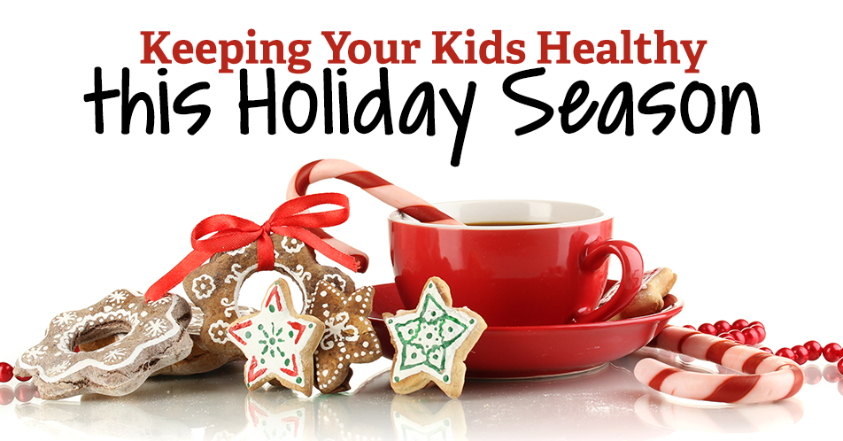 Keeping Your Kids Healthy this Holiday Season