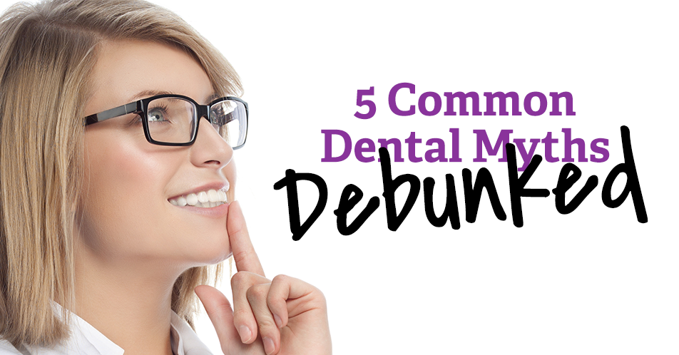5 Common Dental Myths Debunked