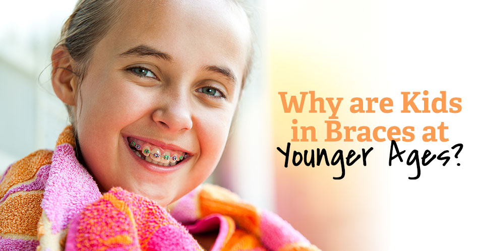 Why are Kids in Braces at Younger Ages?