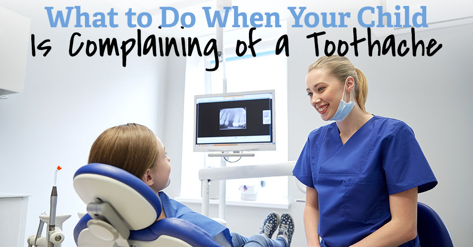 What to Do When Your Child Is Complaining of a Toothache