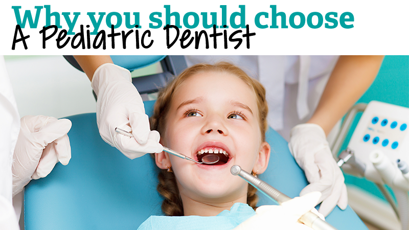 Why You Should Choose a Pediatric Dentist