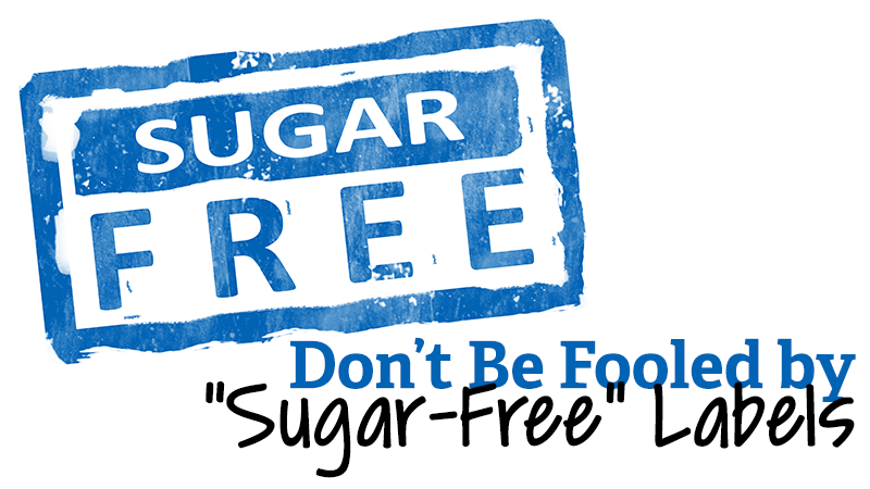 "Don't Be Fooled by ""Sugar-Free"" Labels"