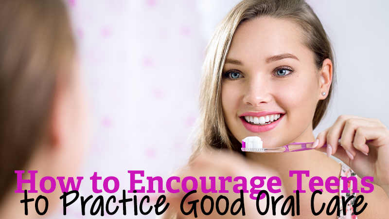 How to Encourage Teens to Practice Good Oral Care