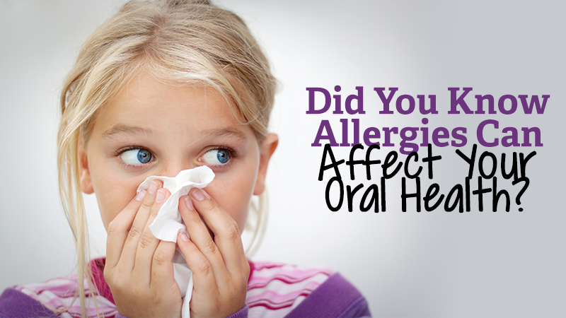 Did You Know Allergies Can Affect Your Oral Health?