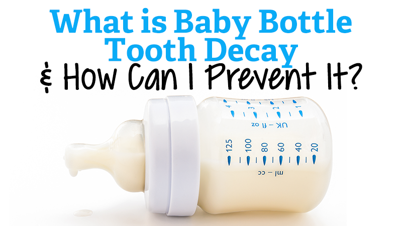 What is Baby Bottle Tooth Decay and How Can I Prevent It?