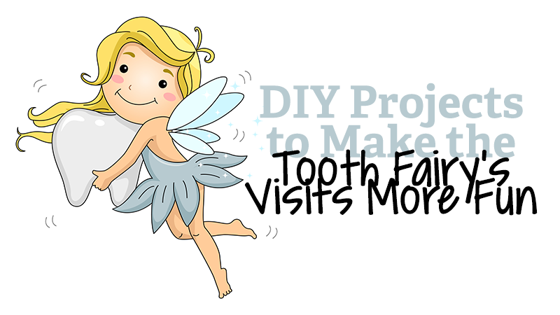 DIY Projects to Make the Tooth Fairy's Visits More Fun