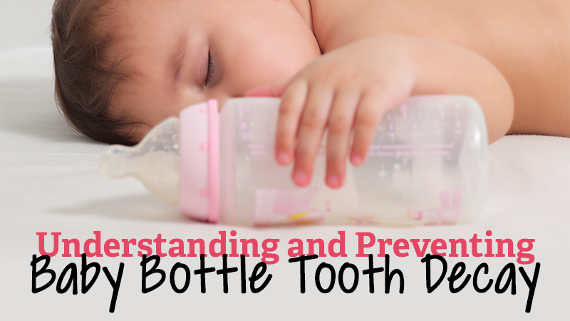Understanding and Preventing Baby Bottle Tooth Decay