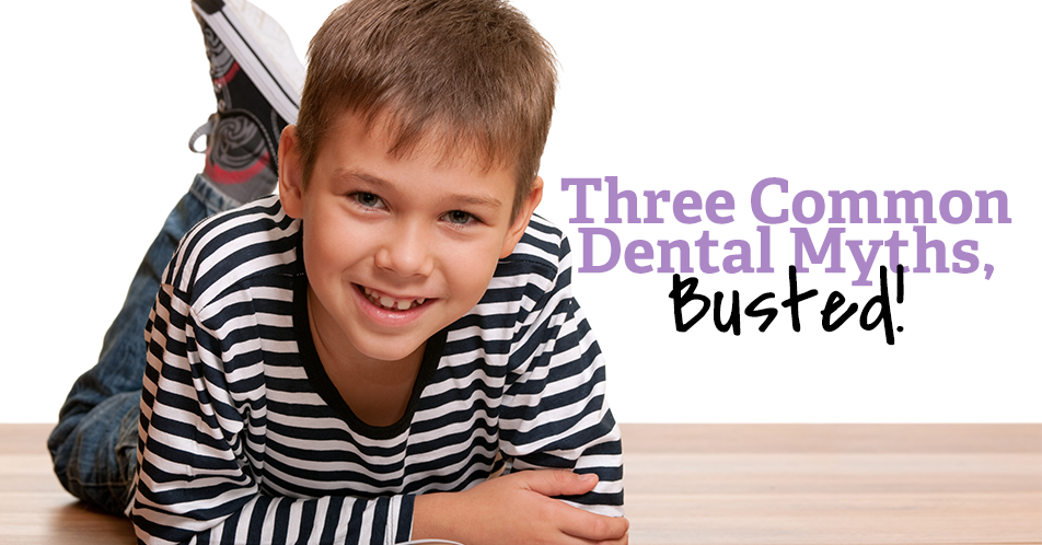 Three Common Dental Myths, Busted!