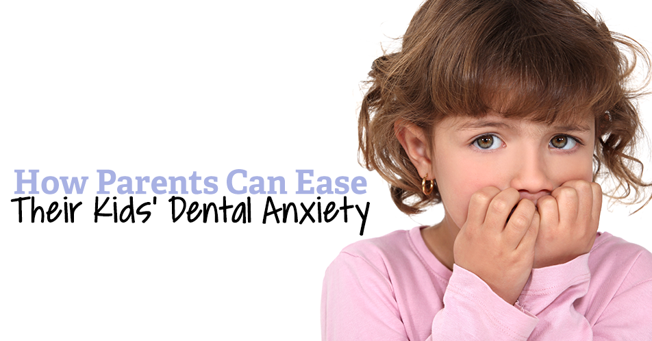 How Parents Can Ease Their Kids' Dental Anxiety