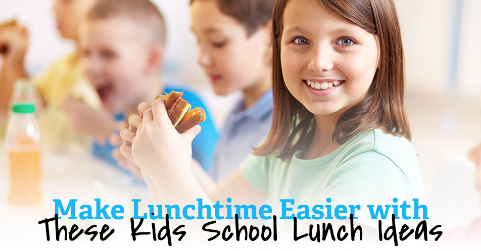 Make Lunchtime Easier with These Kids School Lunch Ideas