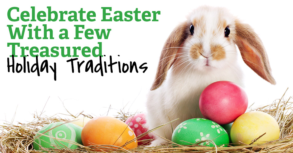Celebrate Easter With a Few Treasured Holiday Traditions